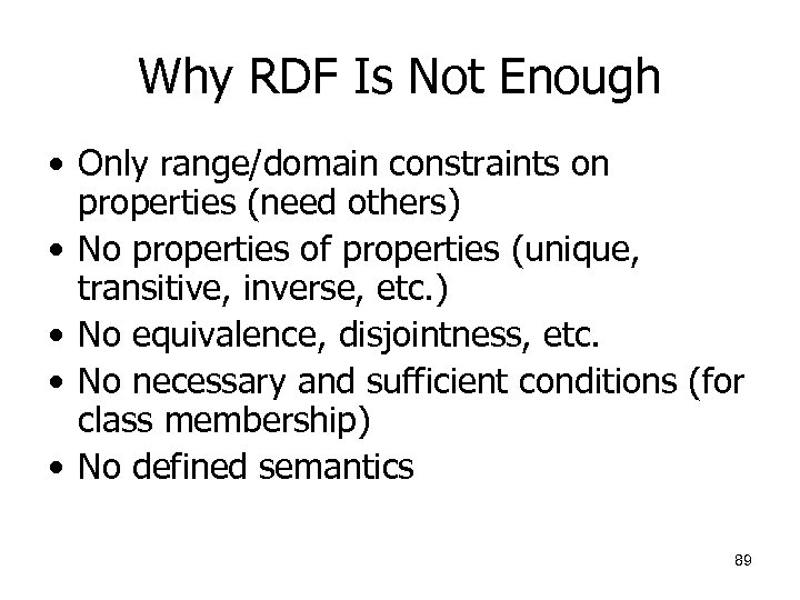 Why RDF Is Not Enough • Only range/domain constraints on properties (need others) •