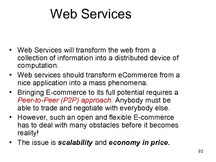 Web Services • Web Services will transform the web from a collection of information
