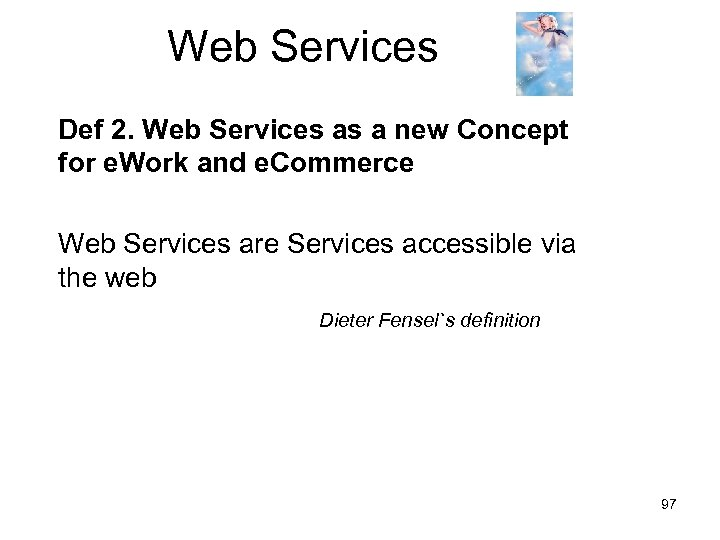 Web Services Def 2. Web Services as a new Concept for e. Work and