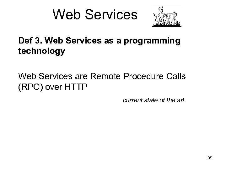 Web Services Def 3. Web Services as a programming technology Web Services are Remote