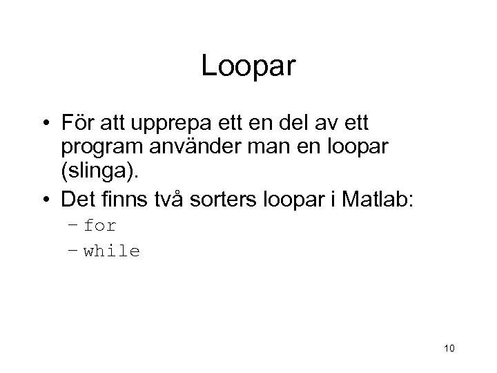 Loopar • För att upprepa ett en del av ett program använder man en
