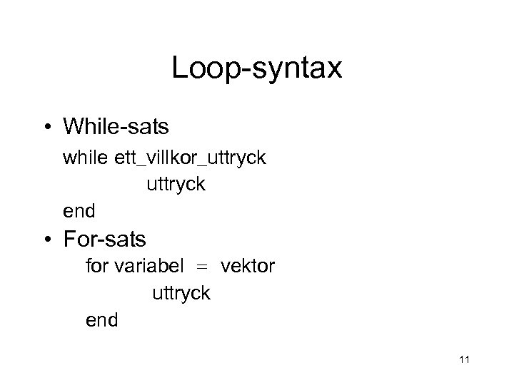 Loop-syntax • While-sats while ett_villkor_uttryck end • For-sats for variabel = vektor uttryck end