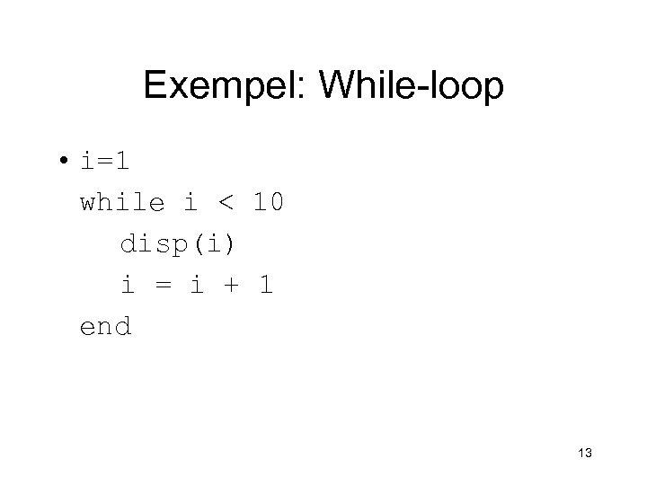 Exempel: While-loop • i=1 while i < 10 disp(i) i = i + 1