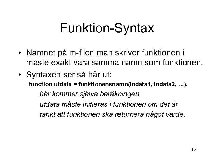 Funktion-Syntax • Namnet på m-filen man skriver funktionen i måste exakt vara samma namn