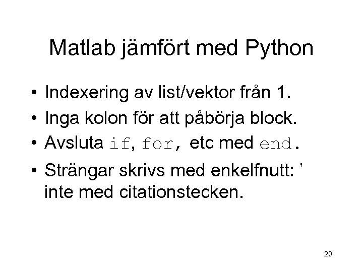 Matlab jämfört med Python • Indexering av list/vektor från 1. • Inga kolon för