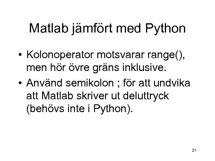 Matlab jämfört med Python • Kolonoperator motsvarar range(), men hör övre gräns inklusive. •