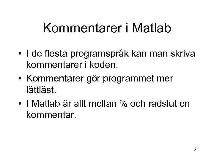 Kommentarer i Matlab • I de flesta programspråk kan man skriva kommentarer i koden.