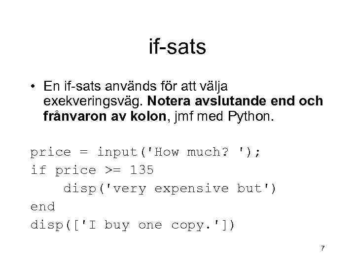 if-sats • En if-sats används för att välja exekveringsväg. Notera avslutande end och frånvaron