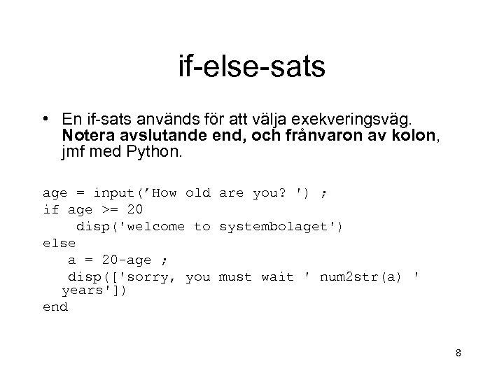 if-else-sats • En if-sats används för att välja exekveringsväg. Notera avslutande end, och frånvaron