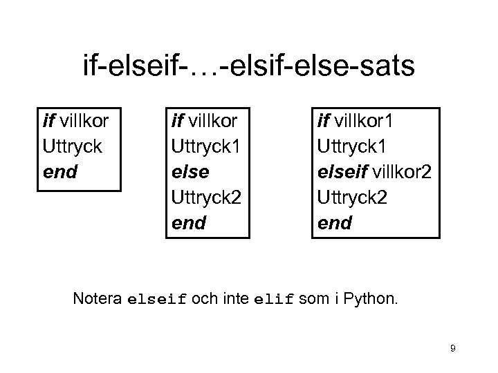 if-elseif-…-elsif-else-sats if villkor Uttryck end if villkor Uttryck 1 else Uttryck 2 end if