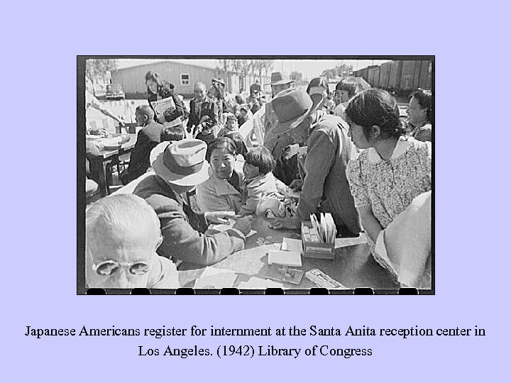 Japanese Americans register for internment at the Santa Anita reception center in Los Angeles.