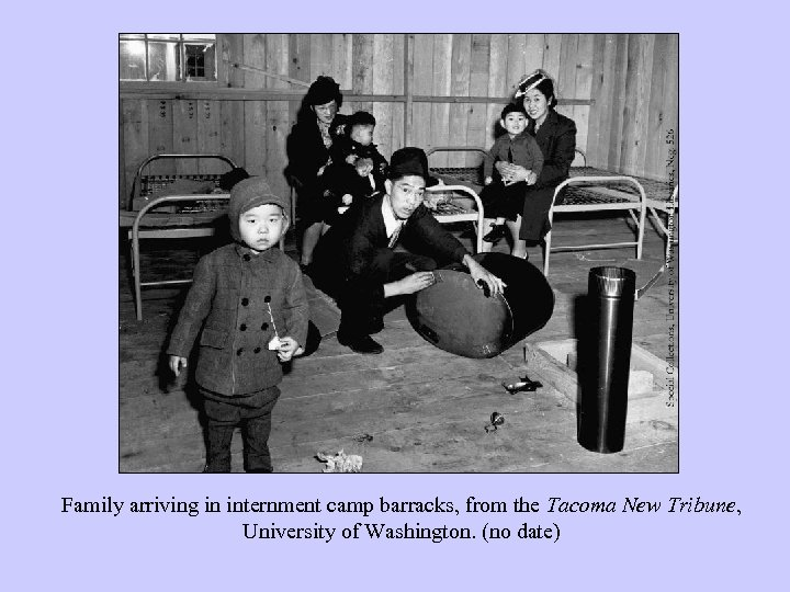 Family arriving in internment camp barracks, from the Tacoma New Tribune, University of Washington.