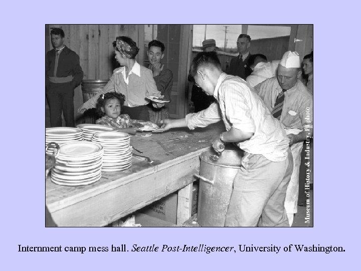 Internment camp mess hall. Seattle Post-Intelligencer, University of Washington.