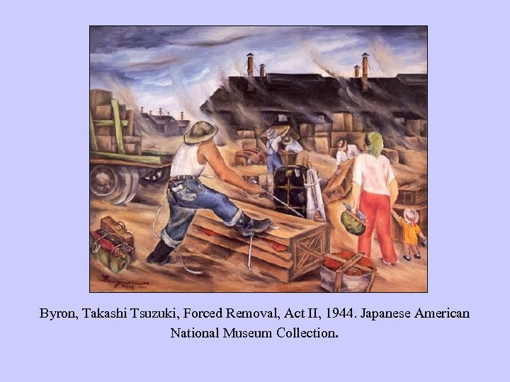 Byron, Takashi Tsuzuki, Forced Removal, Act II, 1944. Japanese American National Museum Collection.