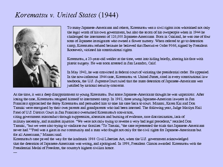 Korematsu v. United States (1944) To many Japanese-Americans and others, Korematsu was a civil