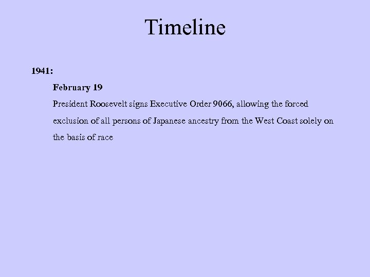 Timeline 1941: February 19 President Roosevelt signs Executive Order 9066, allowing the forced exclusion