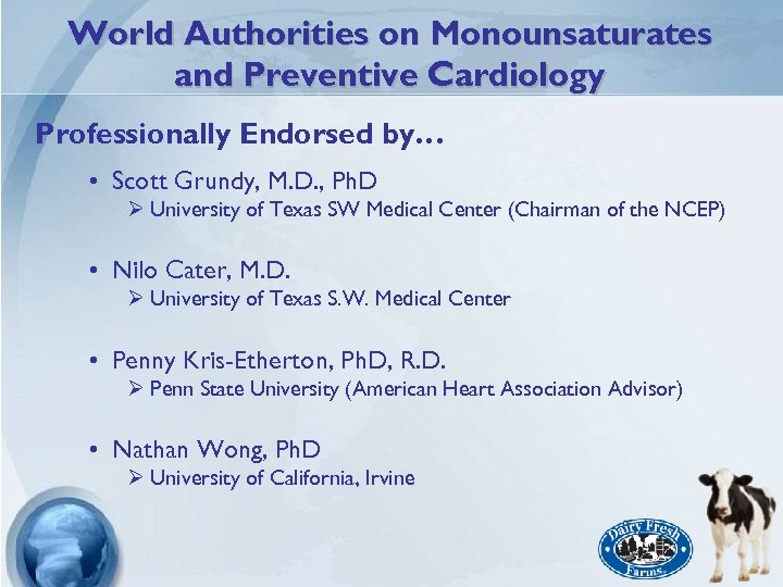 World Authorities on Monounsaturates and Preventive Cardiology Professionally Endorsed by… • Scott Grundy, M.