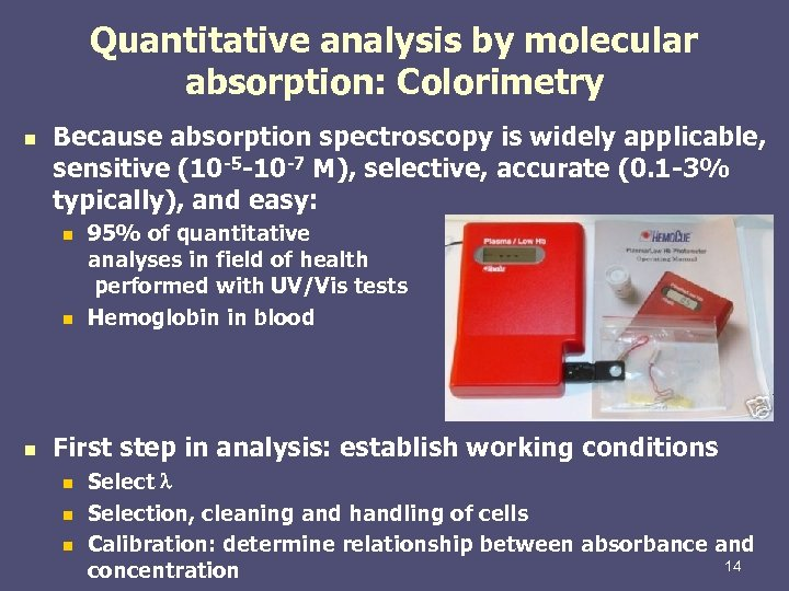 Quantitative analysis by molecular absorption: Colorimetry n Because absorption spectroscopy is widely applicable, sensitive