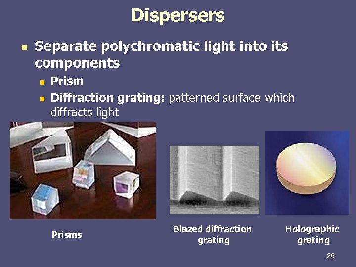 Dispersers n Separate polychromatic light into its components n n Prism Diffraction grating: patterned