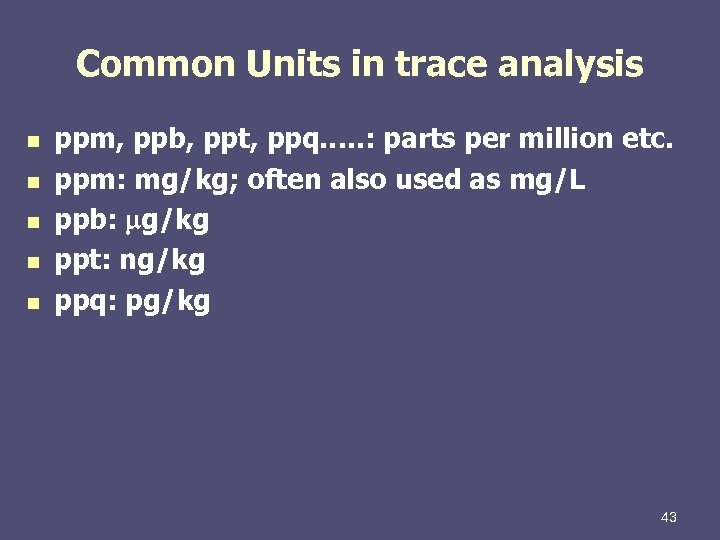 Common Units in trace analysis n n n ppm, ppb, ppt, ppq…. . :