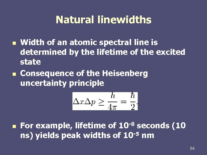Natural linewidths n n n Width of an atomic spectral line is determined by