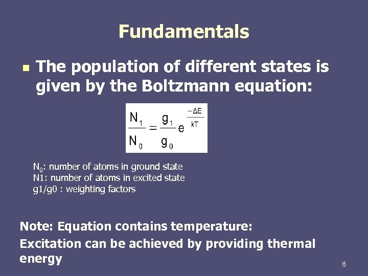 Fundamentals n The population of different states is given by the Boltzmann equation: N