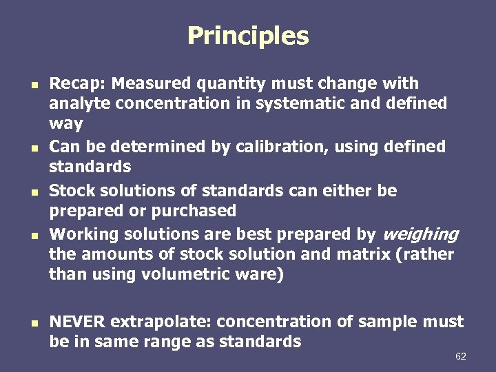 Principles n n n Recap: Measured quantity must change with analyte concentration in systematic