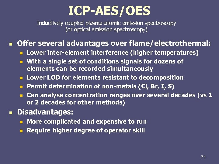 ICP-AES/OES Inductively coupled plasma-atomic emission spectroscopy (or optical emission spectroscopy) n Offer several advantages
