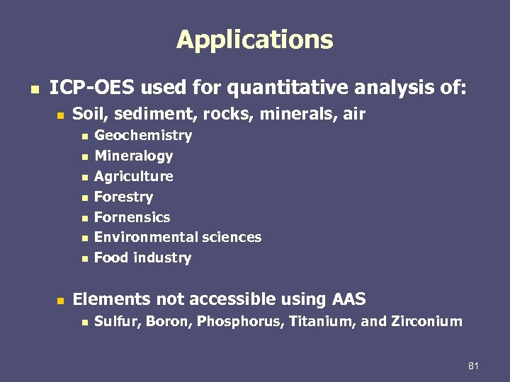 Applications n ICP-OES used for quantitative analysis of: n Soil, sediment, rocks, minerals, air