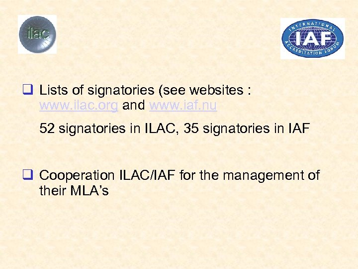 q Lists of signatories (see websites : www. ilac. org and www. iaf. nu