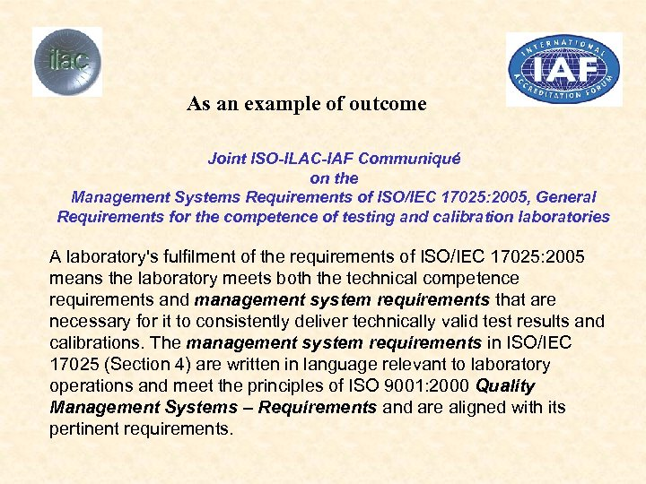 As an example of outcome Joint ISO-ILAC-IAF Communiqué on the Management Systems Requirements of
