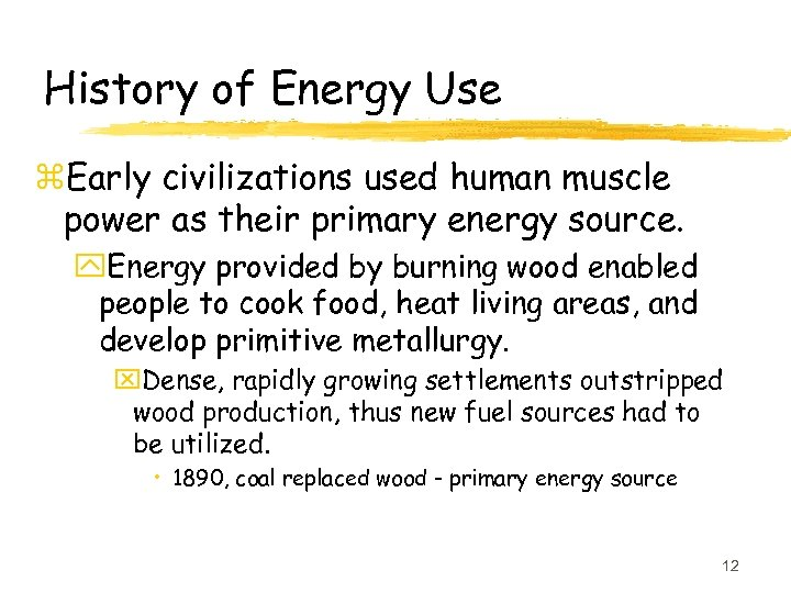 History of Energy Use z. Early civilizations used human muscle power as their primary