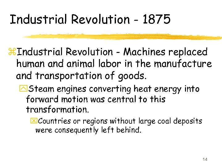 Industrial Revolution - 1875 z. Industrial Revolution - Machines replaced human and animal labor