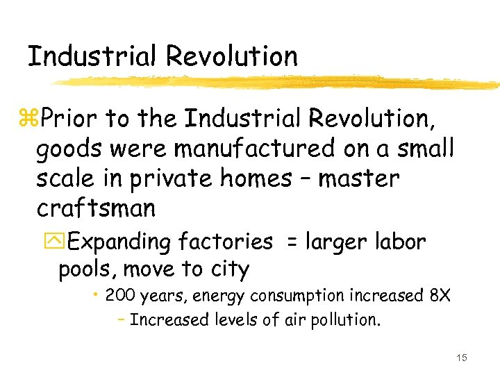 Industrial Revolution z. Prior to the Industrial Revolution, goods were manufactured on a small
