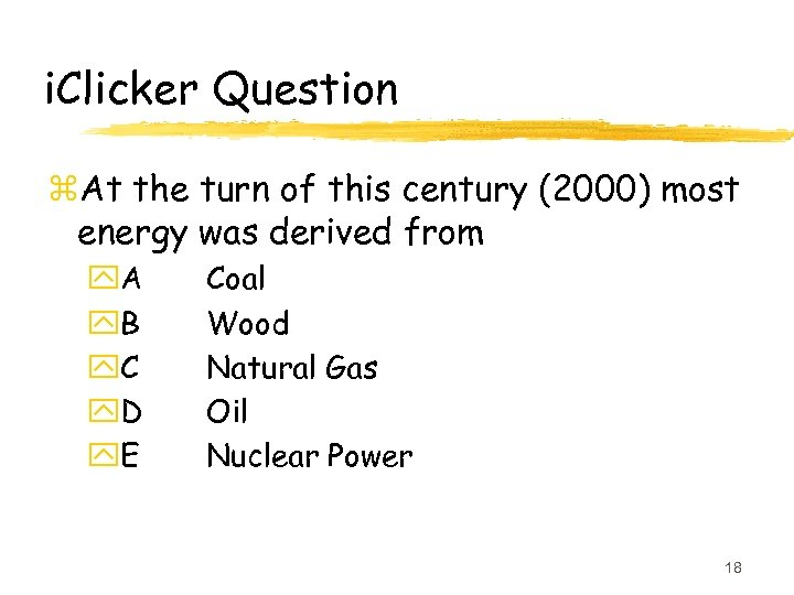 i. Clicker Question z. At the turn of this century (2000) most energy was