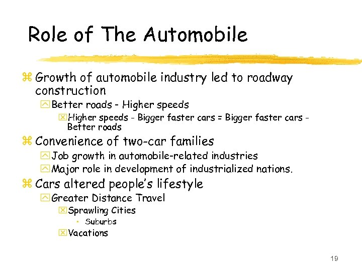 Role of The Automobile z Growth of automobile industry led to roadway construction y