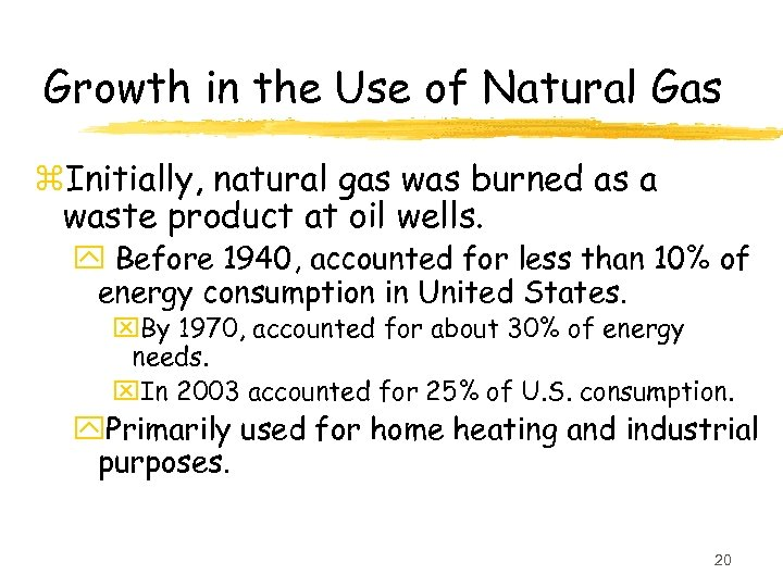 Growth in the Use of Natural Gas z. Initially, natural gas was burned as