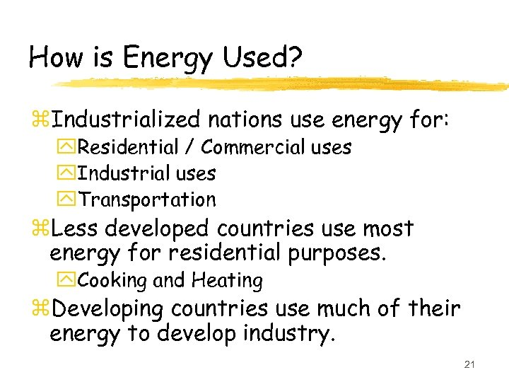 How is Energy Used? z. Industrialized nations use energy for: y. Residential / Commercial