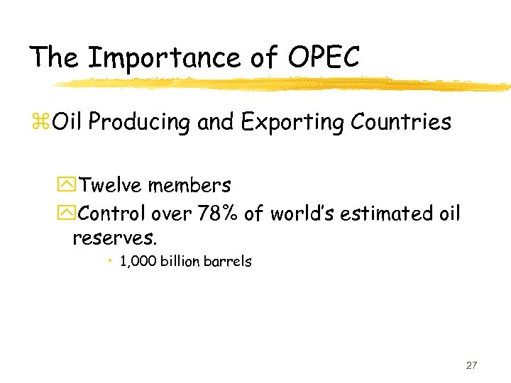 The Importance of OPEC z. Oil Producing and Exporting Countries y. Twelve members y.