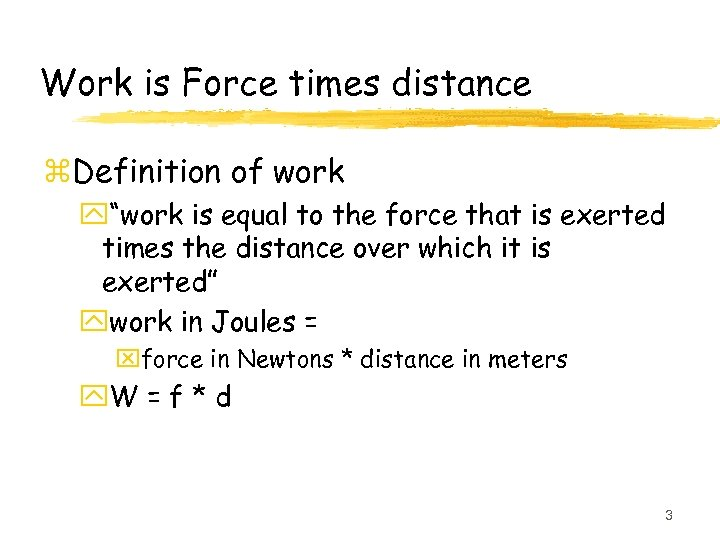 """Work is Force times distance z. Definition of work y""""work is equal to the"""