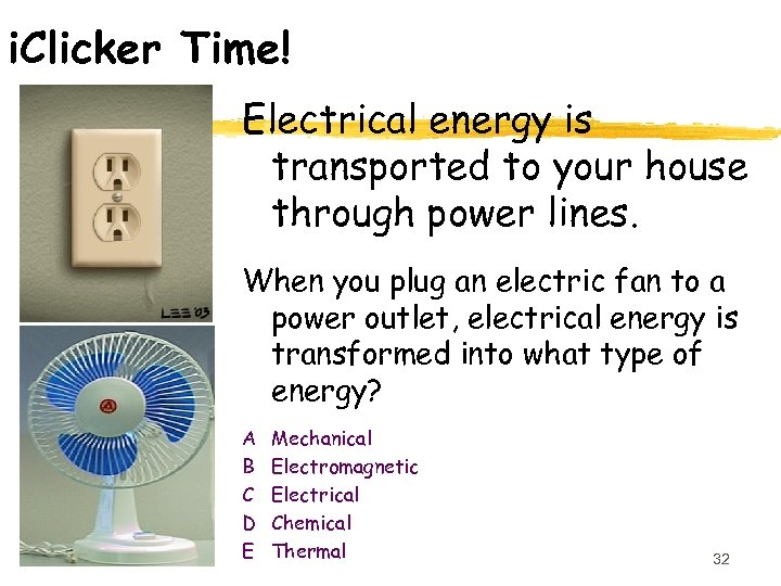 i. Clicker Time! Electrical energy is transported to your house through power lines. When