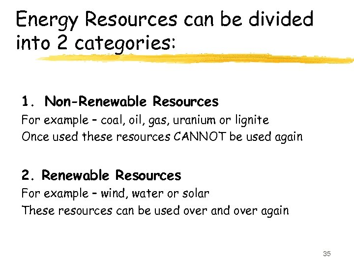Energy Resources can be divided into 2 categories: 1. Non-Renewable Resources For example –