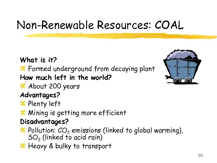 Non-Renewable Resources: COAL What is it? z Formed underground from decaying plant material How