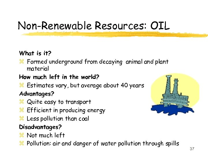 Non-Renewable Resources: OIL What is it? z Formed underground from decaying animal and plant