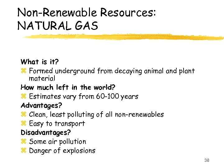 Non-Renewable Resources: NATURAL GAS What is it? z Formed underground from decaying animal and