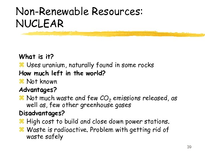 Non-Renewable Resources: NUCLEAR What is it? z Uses uranium, naturally found in some rocks