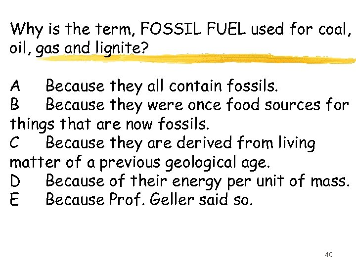 Why is the term, FOSSIL FUEL used for coal, oil, gas and lignite? A