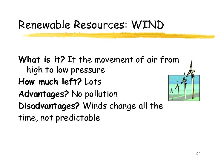 Renewable Resources: WIND What is it? It the movement of air from high to