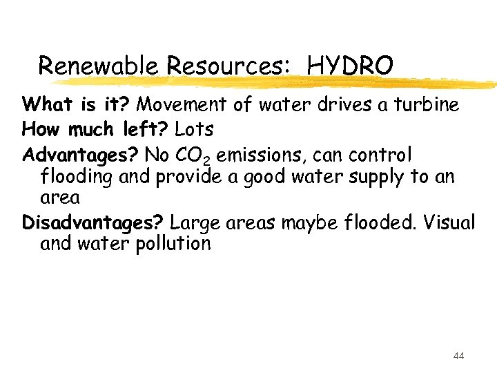 Renewable Resources: HYDRO What is it? Movement of water drives a turbine How much