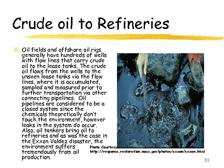 Crude oil to Refineries z Oil fields and offshore oil rigs generally have hundreds